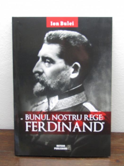 BUNUL NOSTRU REGE FERDINAND-ION BULEI foto mare