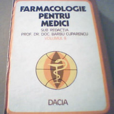 FARMACOLOGIE PENTRU MEDICI / sub redactia Barbu Cuparencu { volumul 2 } - Carte Farmacologie