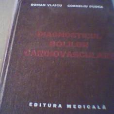 Roman Vlaicu, Corneliu Dudea - DIAGNOSTICUL BOLILOR CARDIOVASCULARE - Carte Cardiologie