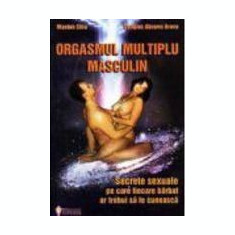 Orgasmul multiplu masculin - Mantak Chia; Douglas Abrams Arava - Carte ezoterism