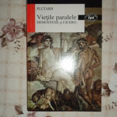 Vietile paralele / Demostene si Cicero ( nr.1513 colectia bpt )- Plutarh - Istorie