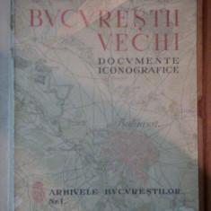 BUCURESTII VECHI -DOCUMENTE ICONOGRAFICE -Buc.1936 - Carte veche