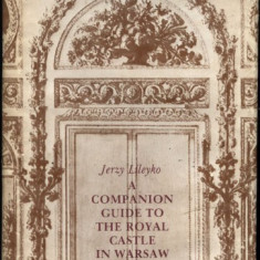 A companion guide to the royal castle in Warsaw - Jerry Lileyko - Carte in engleza