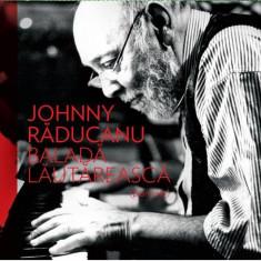 JOHNNY RADUCANU Balada Lautareasca (cd) - Muzica Jazz