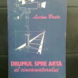 Lucian Bratu - Drumul spre arta al cineamatorului (Editura Meridiane, 1990) - Carte Cinematografie