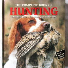 THE COMPLETE BOOK OF HUNTING, R. Elman, 2001. Vanatoare (lb.engl.). Absolut noua