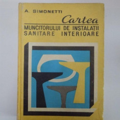 CARTEA MUNCITORULUI DE INSTALATII SANITARE INTERIOARE de A. SIMONETTI 1980