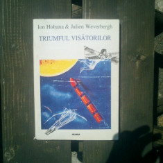Triumful visatorilor - Ion Hobana si Julien Weverbergh - Carti Inventica