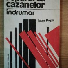 REPARAREA CAZANELOR , INDRUMAR de IOAN POPA , 1992