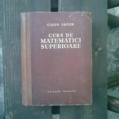 Curs de matematici superioare - Caius Iacob - Curs diverse stiinte