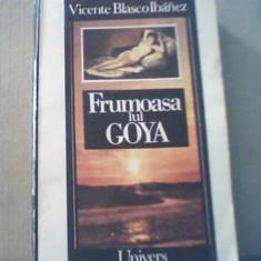 Vicente Blasco Ibanez - FRUMOASA LUI GOYA { 1992 }