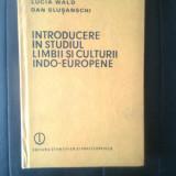 Introducere in studiul limbii si culturii indo-europene - L. Wald; D. Slusanschi