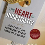 The Heart of Hospitality: Great Hotel and Restaurant Leaders Share Their Secrets - Carte in engleza