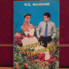 W. S. MAUGHAM- TRIUMFUL DRAGOSTEI - ROMAN DE DRAGOSTE - ED. MONDOSPORT, 1993-