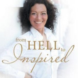 From Hell to Inspired: A Journey from Severe Chronic Illness to Health and Vitality - Carte in engleza