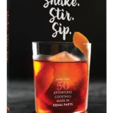 Shake. Stir. Sip.: More Than 50 Effortless Cocktails Made in Equal Parts - Carte in engleza