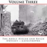 Witness to History: Catastrophe Volume Three: The Adolf Hitler and Reich Odyssey Catastrophe - Carte in engleza
