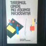 Valeriu Rapeanu - Tarimul unde nu ajungi niciodata - Itinerare literare (1982) - Carte de calatorie