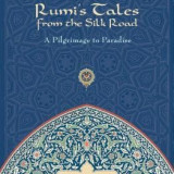 Rumi's Tales from the Silk Road: A Pilgrimage to Paradise - Carte in engleza