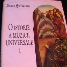 O ISTORIE A MUZICII UNIVERSALE-VOL1-IOANA STEFANESCU- - Carte Arta muzicala