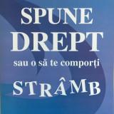 SPUNE DREPT SAU O SA TE COMPORTI STRAMB - Abe Wagner - Carte Psihologie