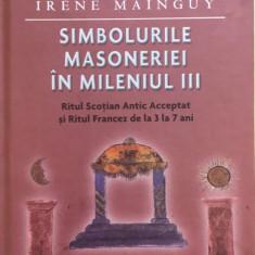 SIMBOLURILE MASONERIEI IN MILENIUL III - Irene Mainguy - Carte masonerie