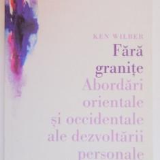 FARA GRANITE, ABORDARI ORIENTALE SI OCCIDENTALE ALE DEZVOLTARII PERSONALE de KEN WILBER, 2005 - Carte Psihologie