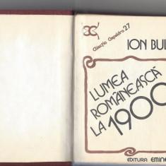 Lumea romaneasca la 1900 Ion Bulei Ed. Eminescu 1984 carte legata Ir13 - Istorie