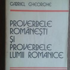 Proverbele romanesti si proverbele lumii romanice - Gabriel Gheorghe - Carte Proverbe si maxime