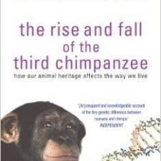 The Rise and Fall of the Third Chimpanzee: How Our Animal Heritage Affects the Way We Live - Diamond Jared