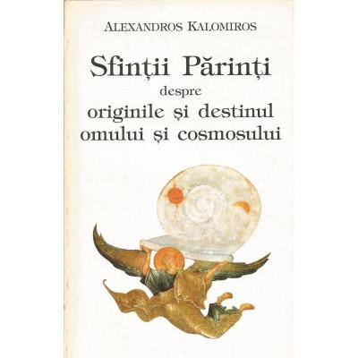 Sfintii parinti despre originile si destinul omului si cosmosului - Alexandros Kalomiros foto