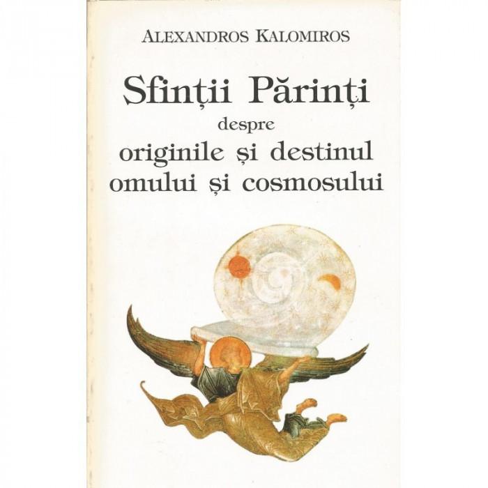 Sfintii parinti despre originile si destinul omului si cosmosului - Alexandros Kalomiros