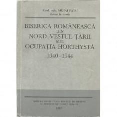 Biserica romaneasca din nord-vestul tarii sub ocupatia Horthysta. 1940 - 1944 - Mihai Fatu - Istorie