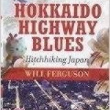 Hokkaido Highway Blues: Hichhiking Japan - Will Ferguson