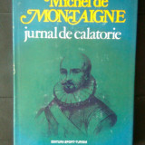 Michel de Montaigne - Jurnal de calatorie (Editura Sport-Turism, 1980) - Carte de calatorie