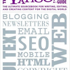 The Yahoo! Style Guide: The Ultimate Sourcebook for Writing, Editing, and Creating Content for the Digital World - Carte in engleza