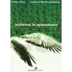 Initierea in splendoare - Otilia Sarbu, Cristian Tiberiu Popescu