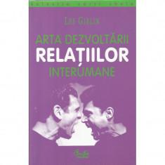 Arta dezvoltarii relatiilor interumane - Les Giblin - Carte dezvoltare personala