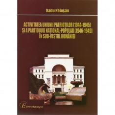 Activitatea uniunii patrioţilor (1944 - 1945) şi a partidului naţional-popular (1946-1947) în sud-vestul României - Istorie