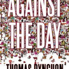 Against the Day - Thomas Pynchon - Carte in engleza