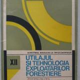 Utilajul si Tehnologia Exploatarilor Forestiere - manual pt. clasa a XII-a- 1989 - Manual scolar Altele, Clasa 12, Alte materii