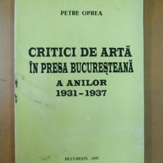 Petre Oprea Critici de arta in presa bucuresteana 1931 - 1937 Bucuresti 1997