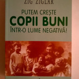 Zig Ziglar - Putem creste copii buni intr-o lume negativa! - Carte Psihologie