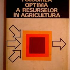 S. Hartia - Folosirea optima a resurselor in agricultura - Carti Agronomie