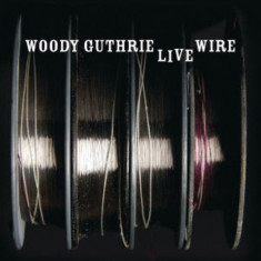 Woody Guthrie - Live Wire ( 1 CD ) - Muzica Country