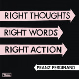 Franz Ferdinand - Right Thoughts, Right Words, Right Action ( 1 CD ) - Muzica Rock