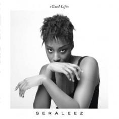 Seraleez - Good Life ( 1 CD ) - Muzica R&B