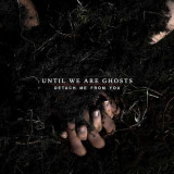 Until We Are Ghosts - Detach Me From You ( 1 VINYL )