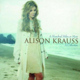 Alison Krauss - A Hundred Miles:a Coll.. ( 1 CD ) - Muzica Country