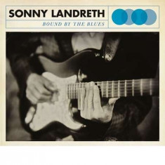 Sonny Landreth - Bound By The Blues ( 1 VINYL ) - Muzica Blues